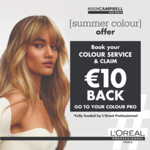 Summer Colour Offfer at Hugh Campbell Hair Group in conjunction with LOreal Professionnel
